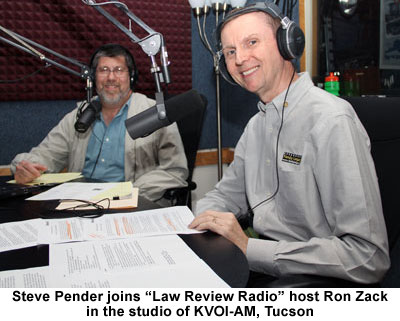 "Steve Pender joins ""Law Review Radio"" host Ron Zack in the studio of KVOI-AM, Tucson."